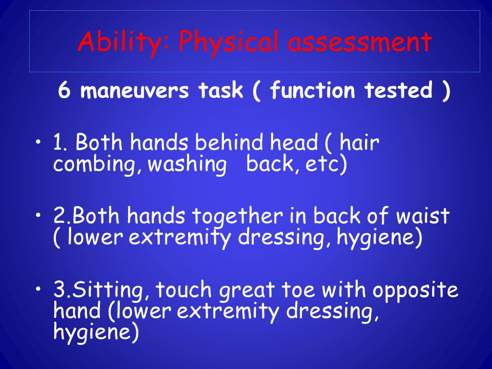 Ability: Physical assessment 6 maneuvers task ( function tested ) 1.