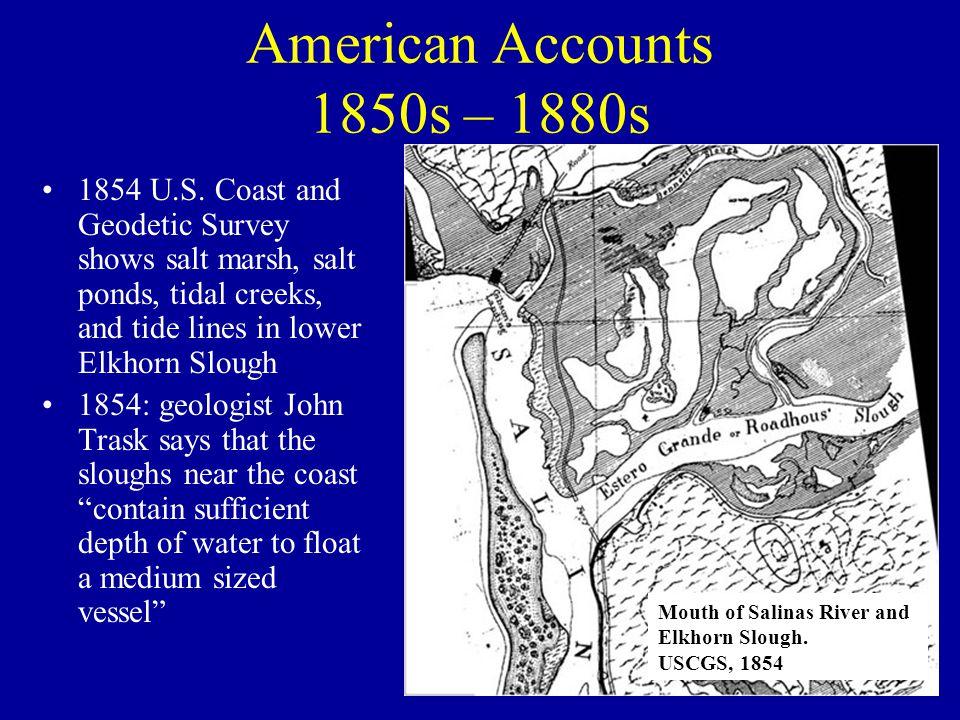 American Accounts 1850s – 1880s 1854 U.S. Coast and Geodetic Survey shows salt marsh, salt ponds, tidal creeks, and tide lines in lower Elkhorn Slough