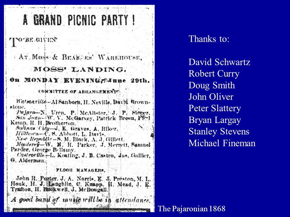 The Pajaronian 1868 Thanks to: David Schwartz Robert Curry Doug Smith John Oliver Peter Slattery Bryan Largay Stanley Stevens Michael Fineman