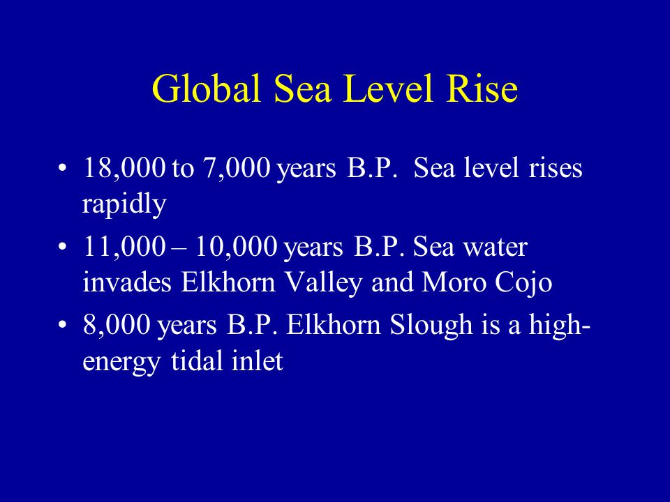 Global Sea Level Rise 18,000 to 7,000 years B.P. Sea level rises rapidly 11,000 – 10,000 years B.P.