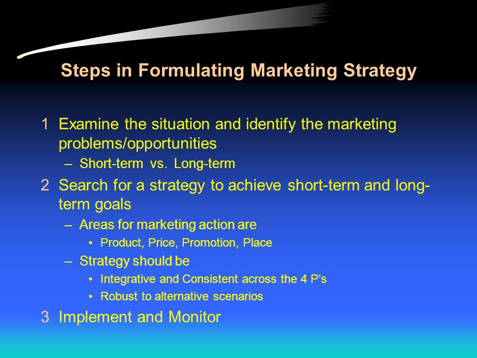 Steps in Formulating Marketing Strategy 1Examine the situation and identify the marketing problems/opportunities –Short-term vs.