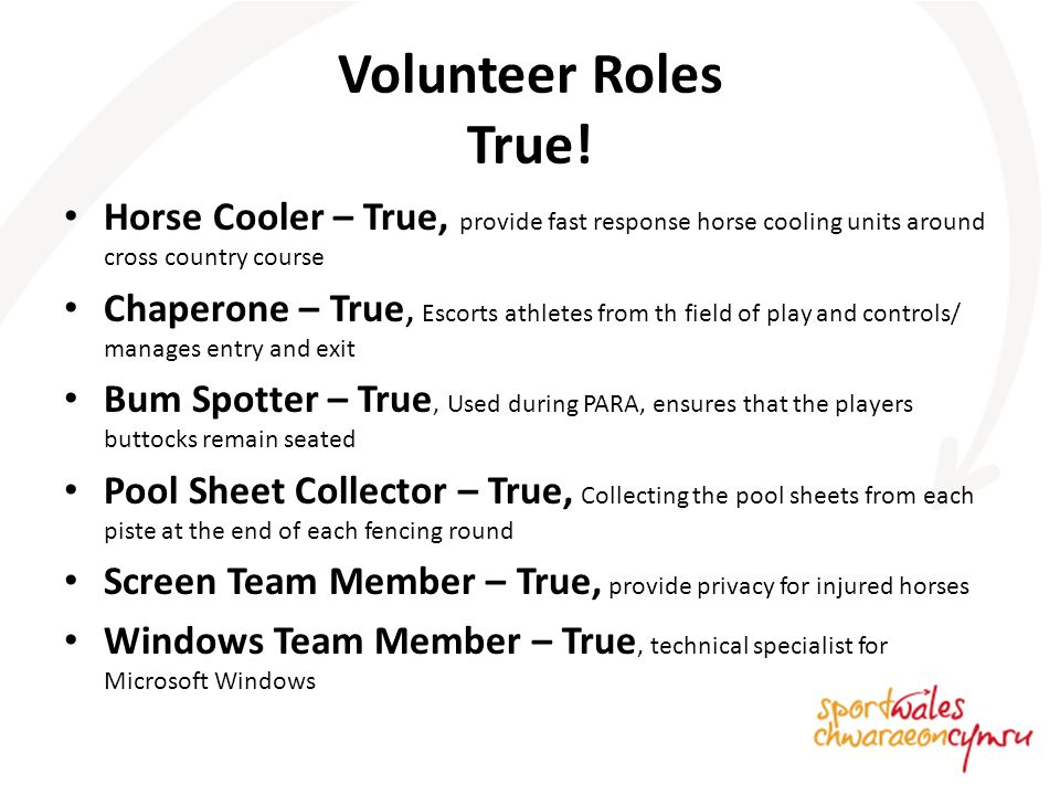 Volunteer Roles True! Horse Cooler – True, provide fast response horse cooling units around cross country course Chaperone – True, Escorts athletes fr