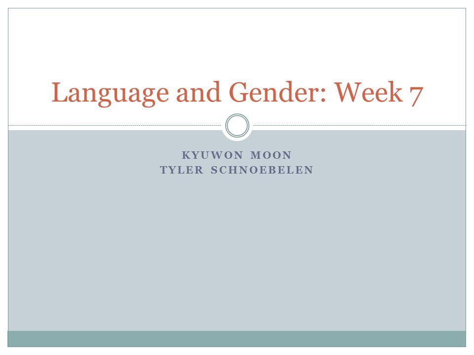 KYUWON MOON TYLER SCHNOEBELEN Language and Gender: Week 7
