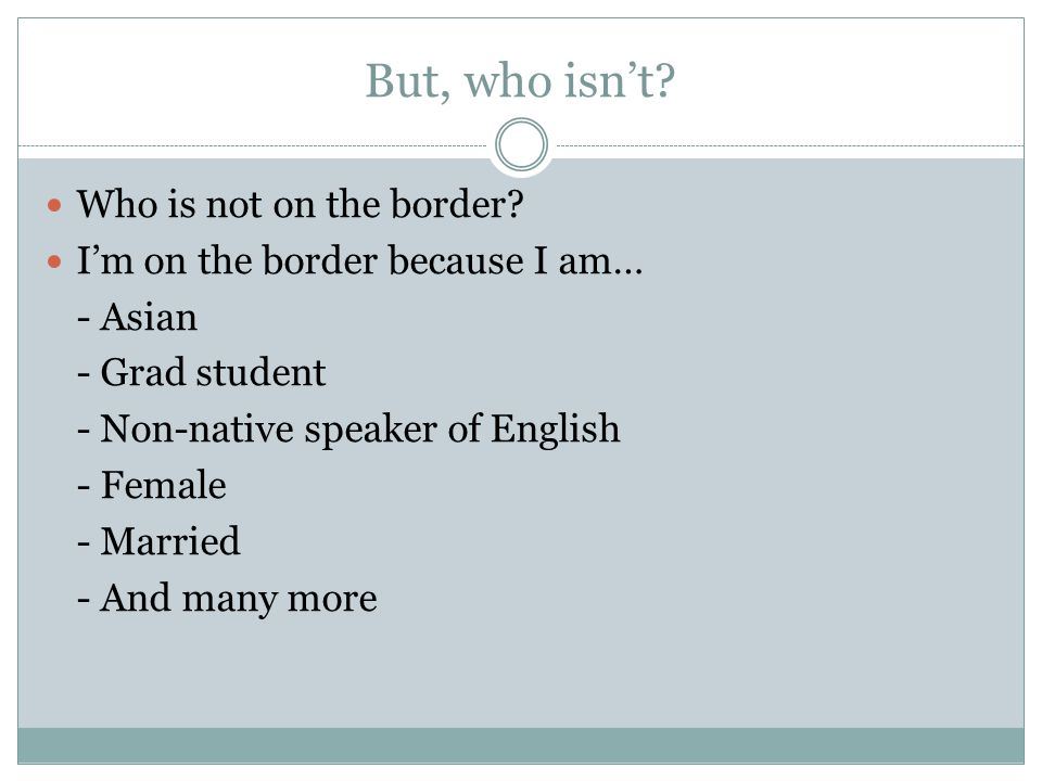 But, who isn't. Who is not on the border.
