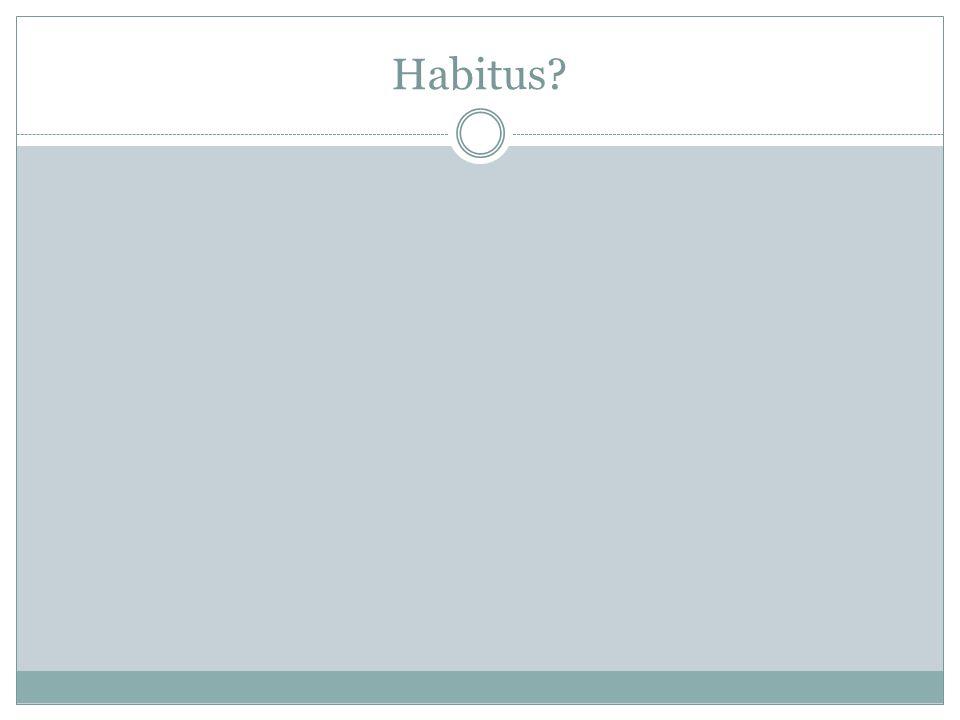 Habitus?