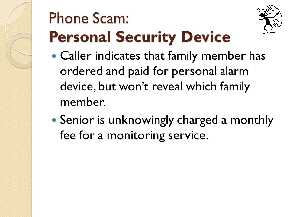 Phone Scam: Personal Security Device Caller indicates that family member has ordered and paid for personal alarm device, but won't reveal which family member.