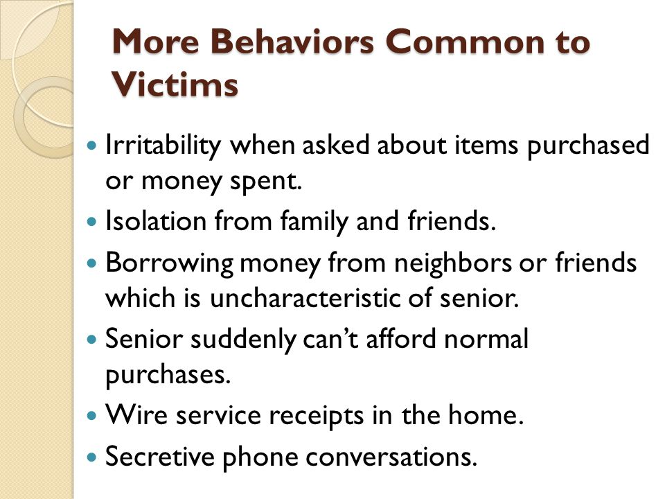 More Behaviors Common to Victims Irritability when asked about items purchased or money spent.