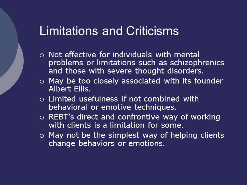 Limitations and Criticisms  Not effective for individuals with mental problems or limitations such as schizophrenics and those with severe thought disorders.