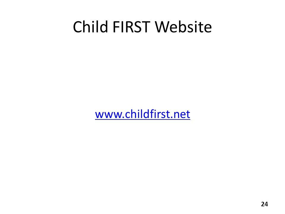 Child FIRST Website www.childfirst.net 24