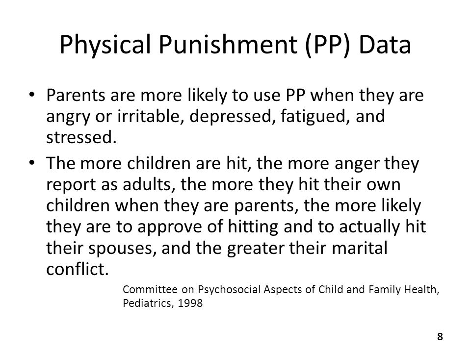 Physical Punishment (PP) Data Parents are more likely to use PP when they are angry or irritable, depressed, fatigued, and stressed.