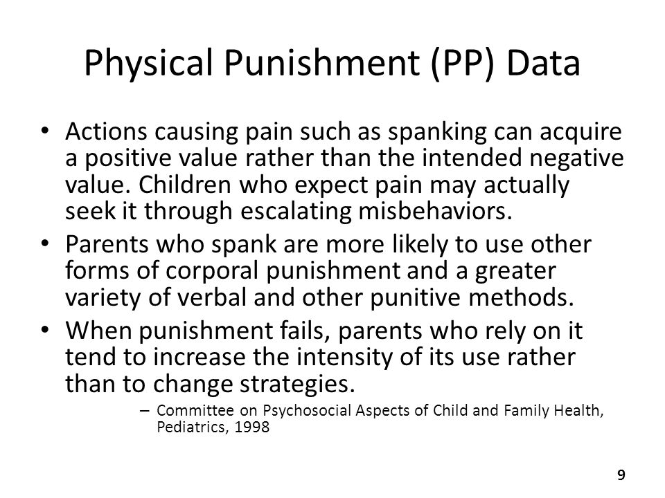 Physical Punishment (PP) Data Actions causing pain such as spanking can acquire a positive value rather than the intended negative value.