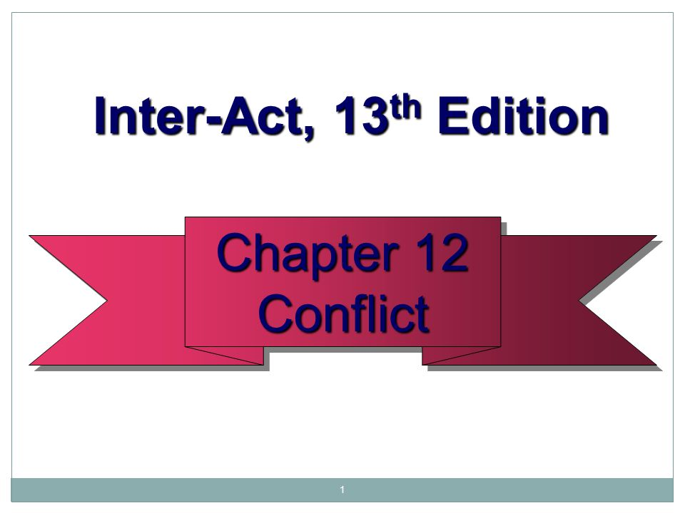 1 Inter-Act, 13 th Edition Inter-Act, 13 th Edition Chapter 12 Conflict Conflict