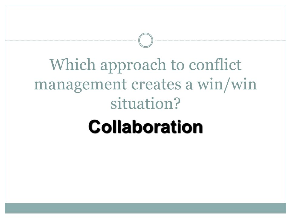 Which approach to conflict management creates a win/win situation 10 Collaboration