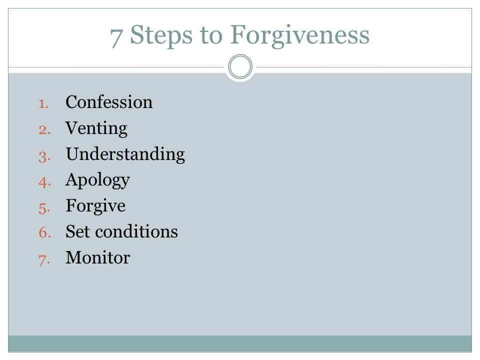 7 Steps to Forgiveness 21 1. Confession 2. Venting 3.