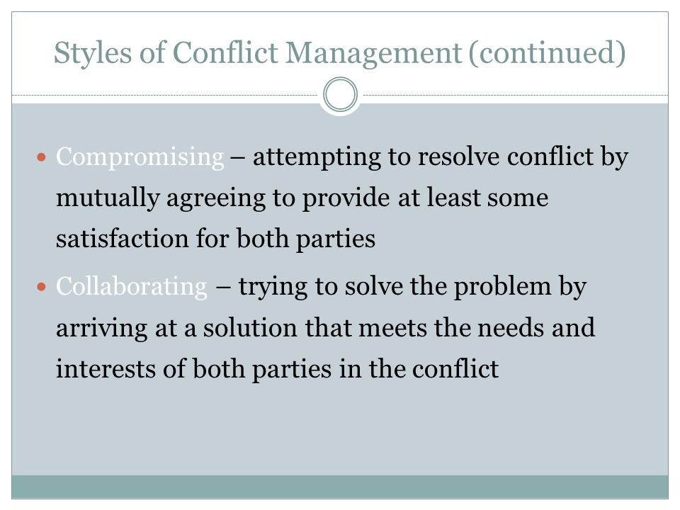 Conflict Styles 8 High concern for self High concern for other Accommodating Collaborating Compromising Withdrawing Forcing