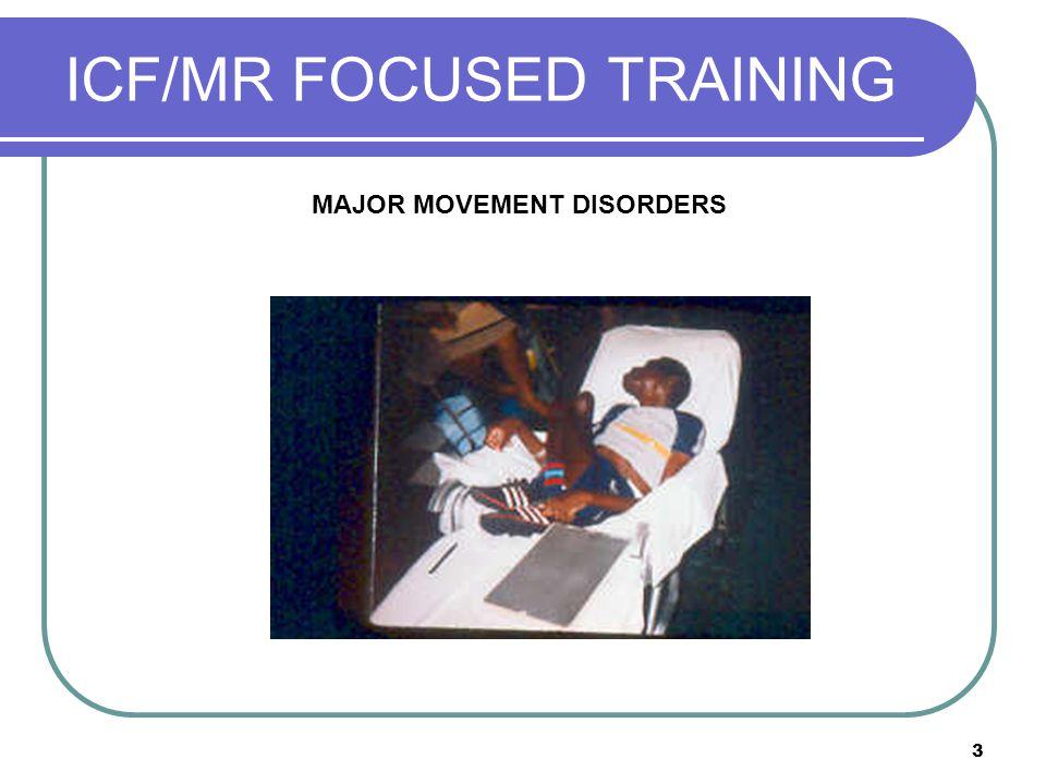 3 ICF/MR FOCUSED TRAINING MAJOR MOVEMENT DISORDERS