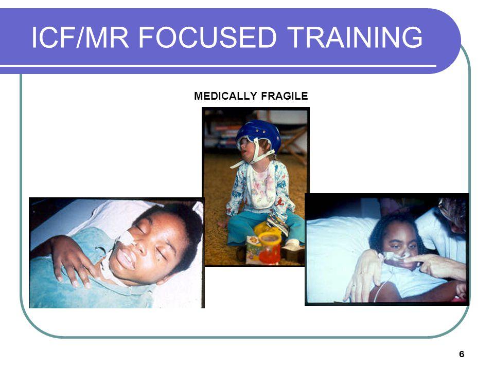 6 ICF/MR FOCUSED TRAINING MEDICALLY FRAGILE