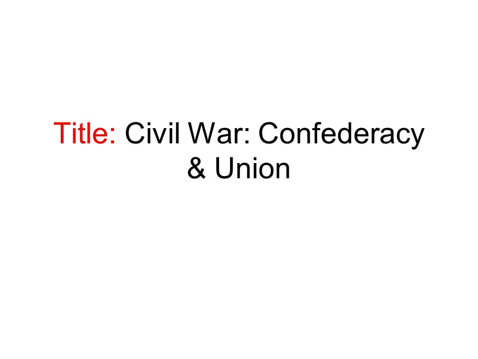 Title: Civil War: Confederacy & Union