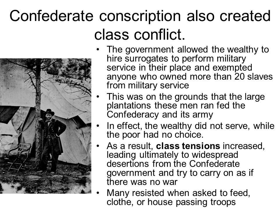 Confederate conscription also created class conflict.