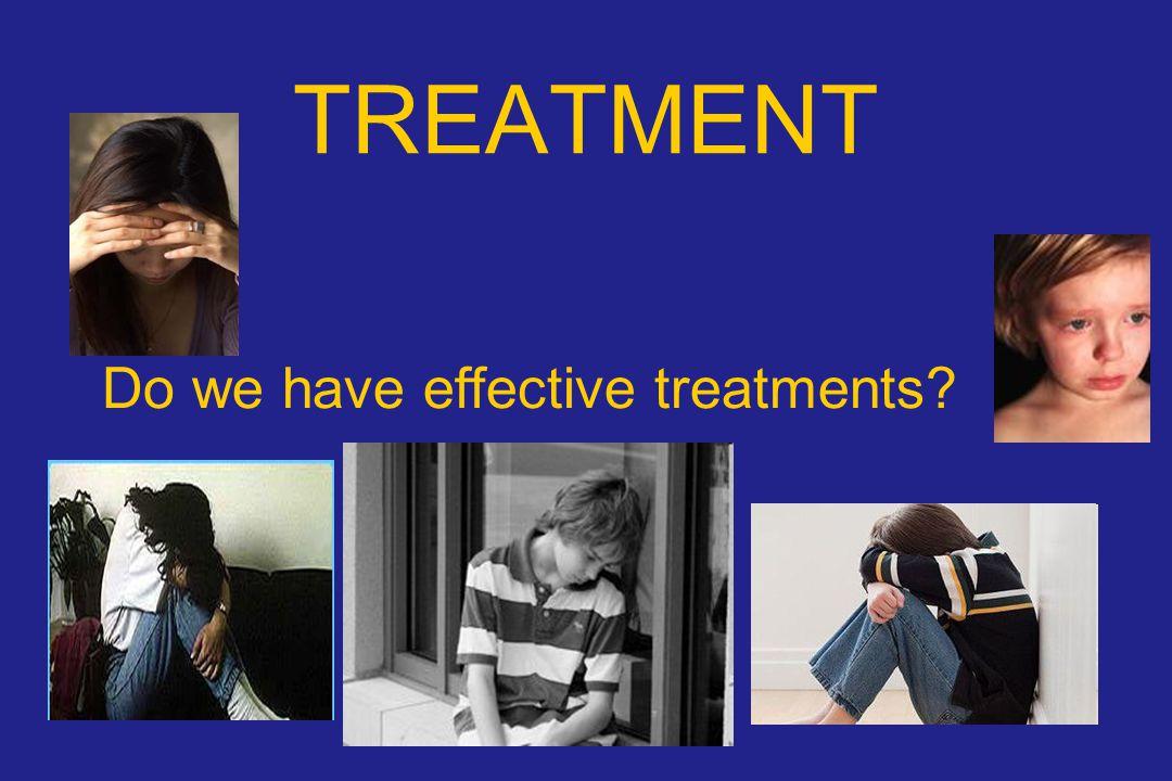 TREATMENT Do we have effective treatments?
