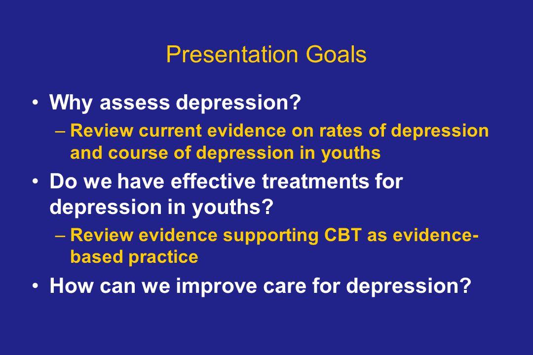 Presentation Goals Why assess depression.