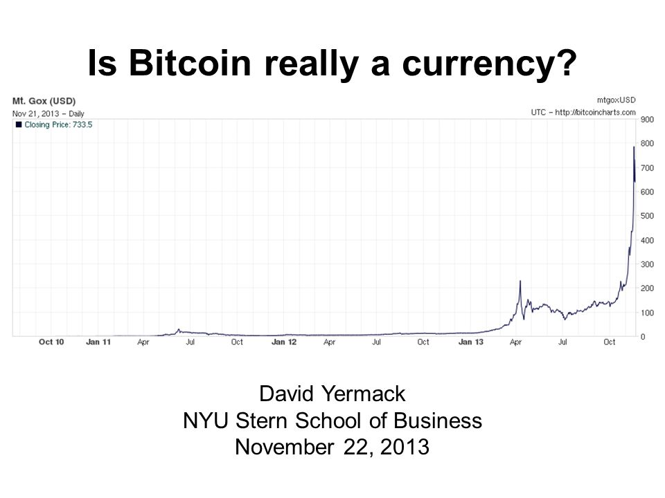 Is Bitcoin really a currency David Yermack NYU Stern School of Business November 22, 2013