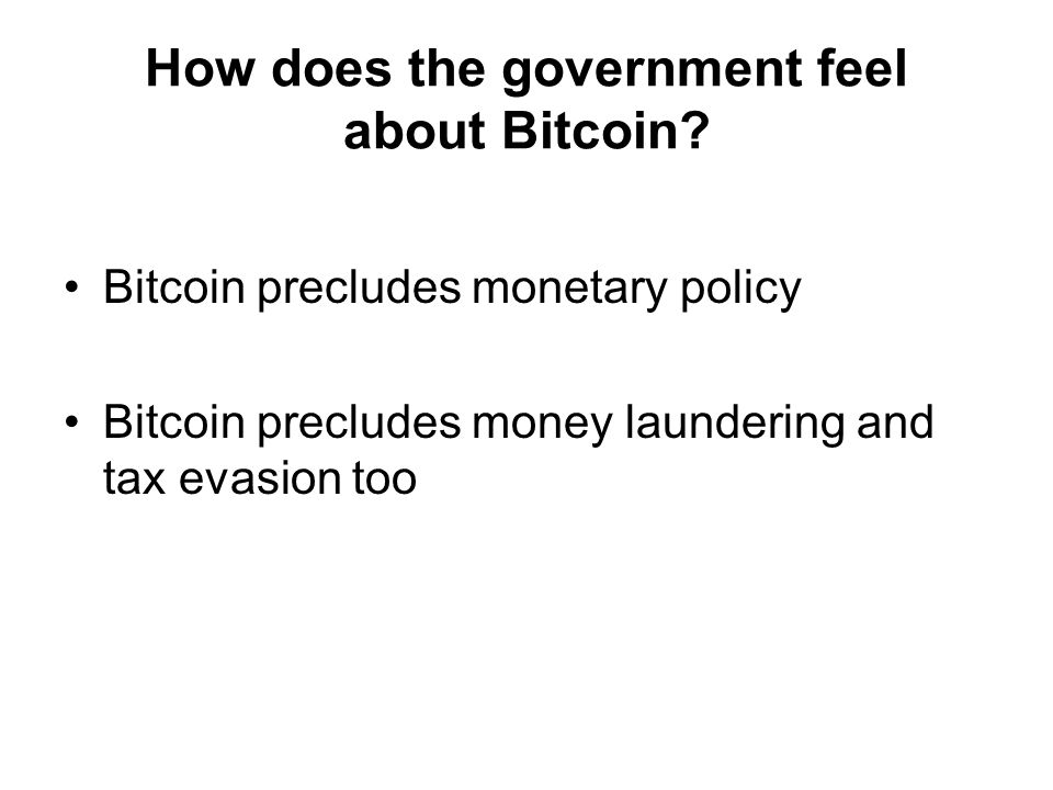 How does the government feel about Bitcoin.