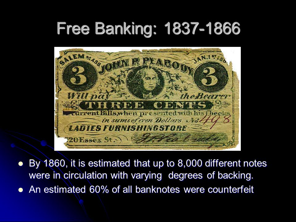 Free Banking: 1837-1866 By 1860, it is estimated that up to 8,000 different notes were in circulation with varying degrees of backing.
