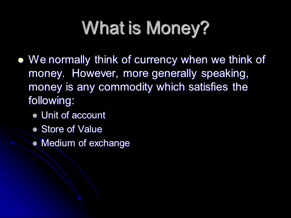 What is Money. We normally think of currency when we think of money.