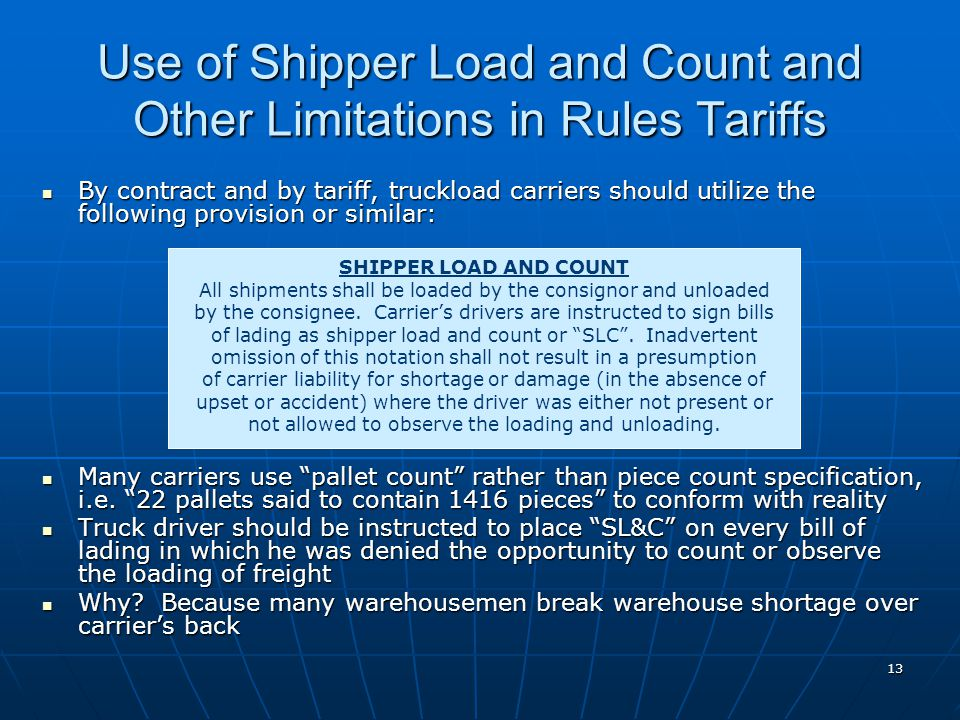 13 By contract and by tariff, truckload carriers should utilize the following provision or similar: By contract and by tariff, truckload carriers should utilize the following provision or similar: SHIPPER LOAD AND COUNT All shipments shall be loaded by the consignor and unloaded by the consignee.