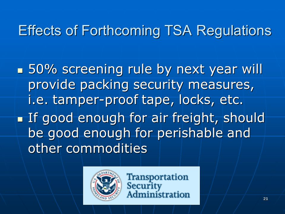 21 Effects of Forthcoming TSA Regulations 50% screening rule by next year will provide packing security measures, i.e.