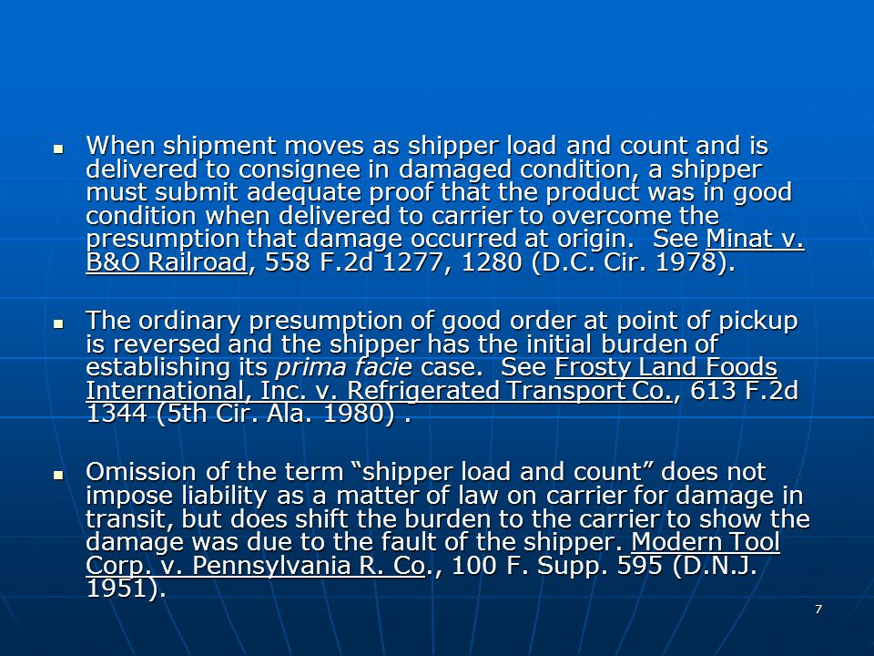 7 When shipment moves as shipper load and count and is delivered to consignee in damaged condition, a shipper must submit adequate proof that the product was in good condition when delivered to carrier to overcome the presumption that damage occurred at origin.