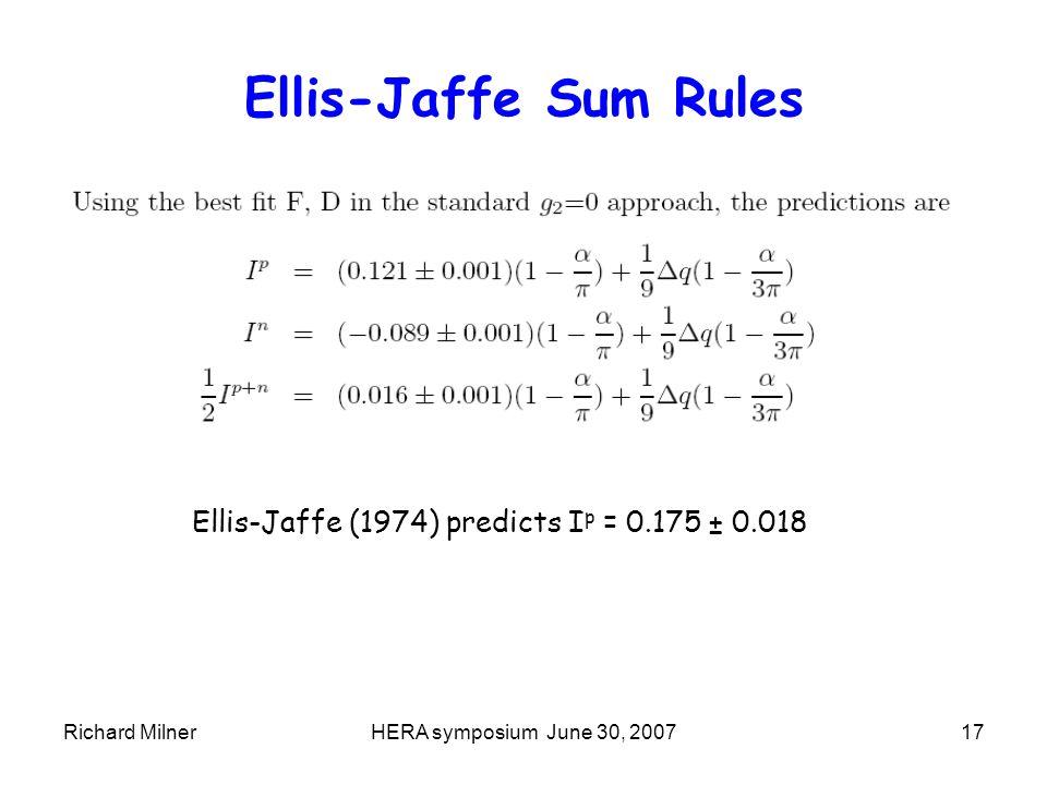 Richard MilnerHERA symposium June 30, 200717 Ellis-Jaffe Sum Rules Ellis-Jaffe (1974) predicts I p = 0.175 ± 0.018