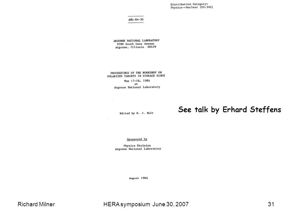 Richard MilnerHERA symposium June 30, 200731 See talk by Erhard Steffens