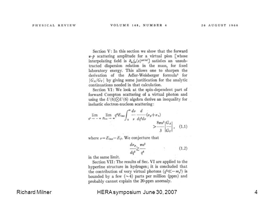 Richard MilnerHERA symposium June 30, 200715 Integrals (2·Z in Bj's paper) isovector octet singlet Isovector, SU(3) flavor octet and singlet axial charges