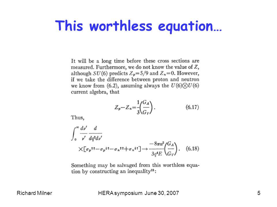 Richard MilnerHERA symposium June 30, 200716 Sum Rules Bjorken Sum Rule (1966) Ellis Jaffe Sum Rules (1974) when α s -> 0, and Δs = 0.