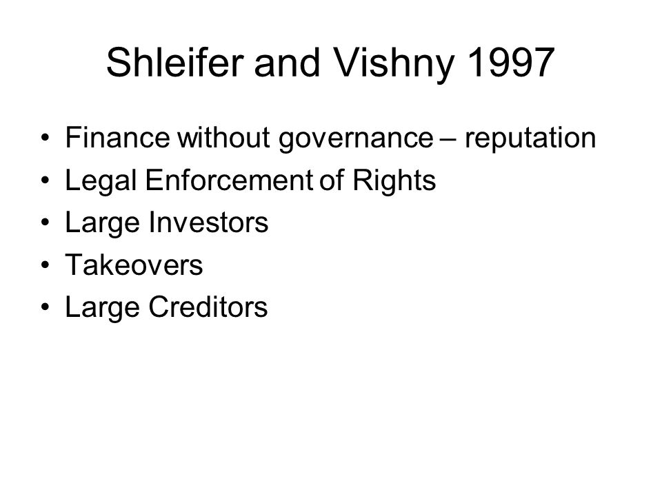 Shleifer and Vishny 1997 Finance without governance – reputation Legal Enforcement of Rights Large Investors Takeovers Large Creditors