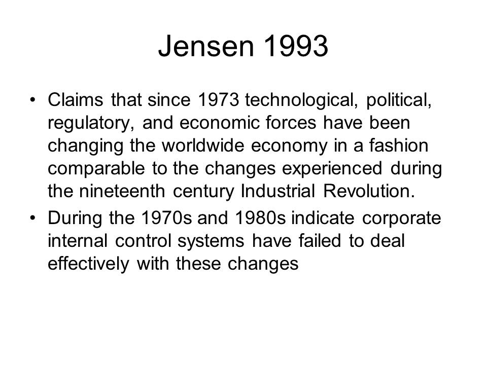 Jensen 1993 Claims that since 1973 technological, political, regulatory, and economic forces have been changing the worldwide economy in a fashion com