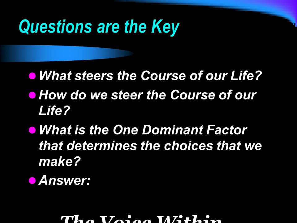 The 2 poles of voices:- The 2 poles of voices:-  Positive  Negative The 2 qualities of voices:- The 2 qualities of voices:-  True  False The 2 kinds of voices:- The 2 kinds of voices:-  Questions  Affirmations Questions > Affirmations Questions > Affirmations