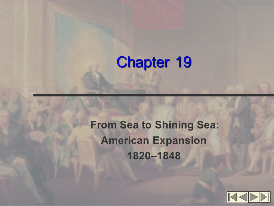 Chapter 19 From Sea to Shining Sea: American Expansion 1820–1848