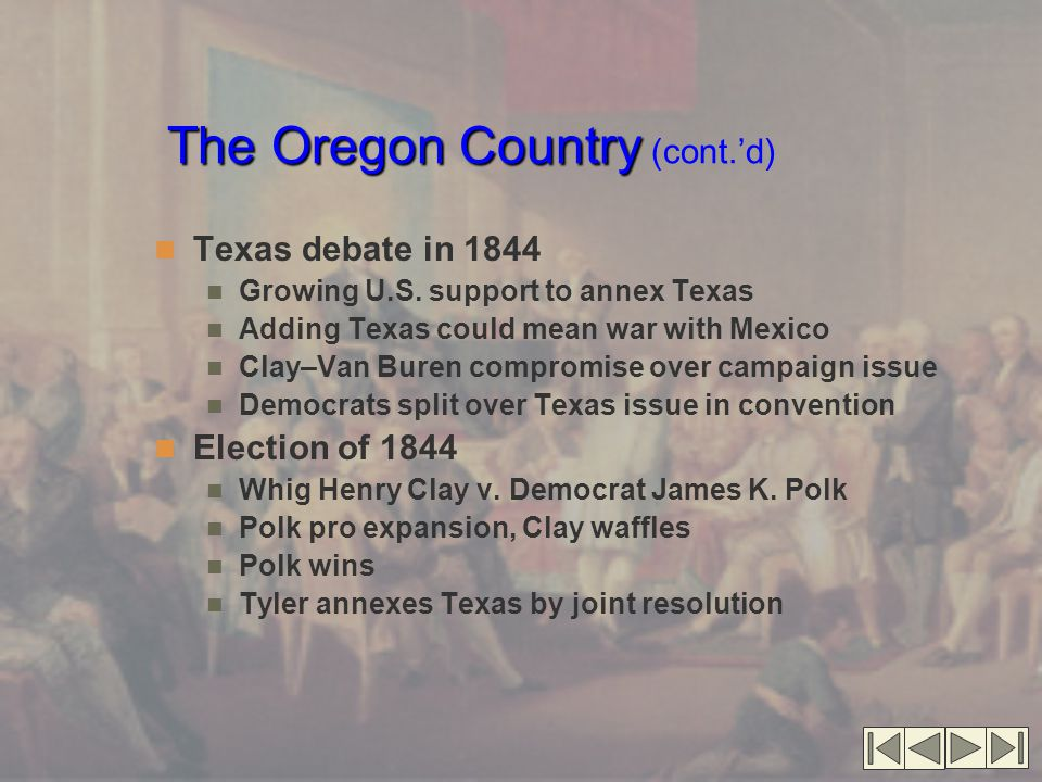 The Oregon Country The Oregon Country (cont.'d) Texas debate in 1844 Growing U.S.