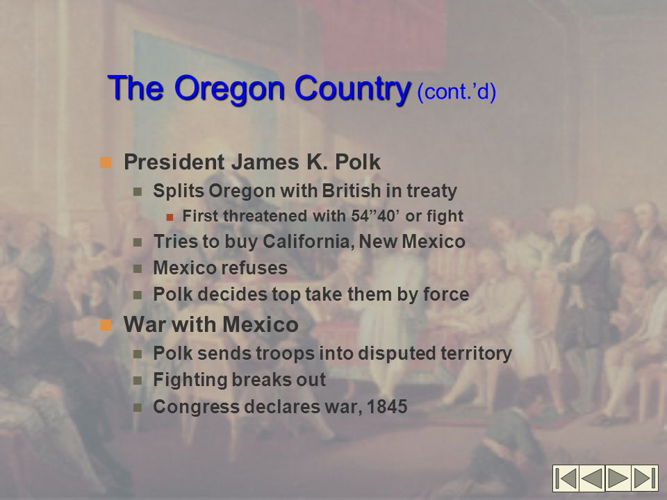 The Oregon Country The Oregon Country (cont.'d) President James K.