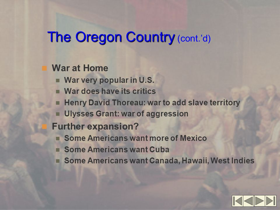The Oregon Country The Oregon Country (cont.'d) War at Home War very popular in U.S.