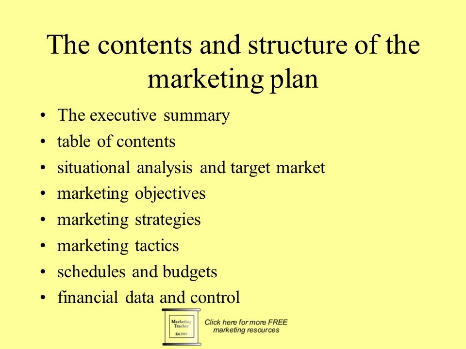 The contents and structure of the marketing plan The executive summary table of contents situational analysis and target market marketing objectives marketing strategies marketing tactics schedules and budgets financial data and control