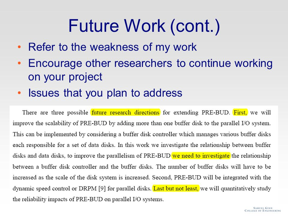 Future Work (cont.) Refer to the weakness of my work Encourage other researchers to continue working on your project Issues that you plan to address