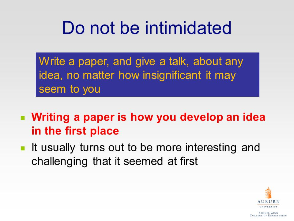The Purpose of Your Papers These slides are adapted from notes by Simon Peyton Jones (Microsoft Research, Cambridge) Xiao Qin Department of Computer Science and Software Engineering Auburn University http://www.eng.auburn.edu/~xqin xqin@auburn.edu