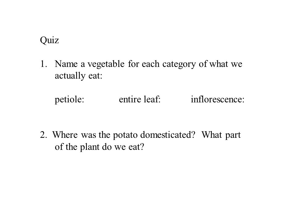 1.Name a vegetable for each category of what we actually eat: petiole: entire leaf: inflorescence: 2.