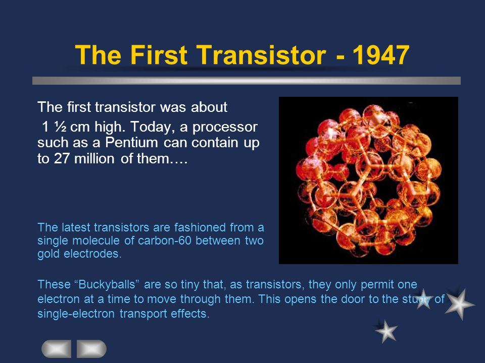 The First Transistor - 1947 The first transistor was about 1 ½ cm high.
