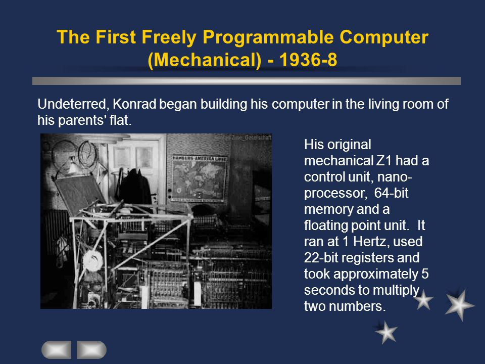 The First Freely Programmable Computer (Mechanical) - 1936-8 Undeterred, Konrad began building his computer in the living room of his parents flat.