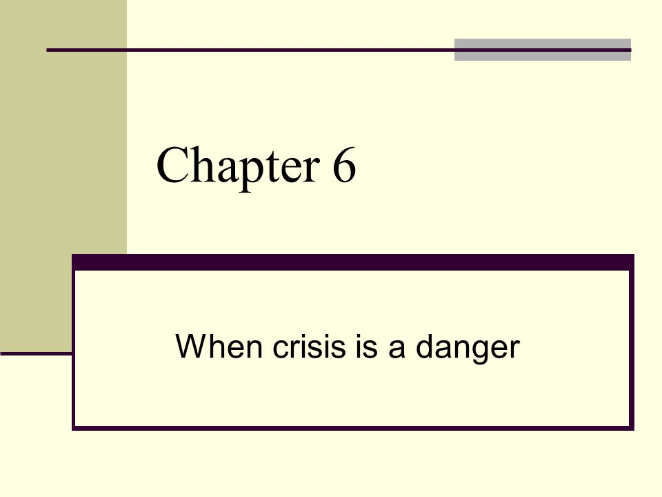 Chapter 6 When crisis is a danger